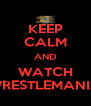 KEEP CALM AND WATCH WRESTLEMANIA - Personalised Poster A4 size