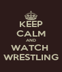 KEEP CALM AND WATCH  WRESTLING - Personalised Poster A4 size