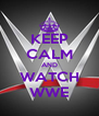 KEEP CALM AND WATCH WWE - Personalised Poster A4 size