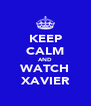 KEEP CALM AND WATCH XAVIER - Personalised Poster A4 size