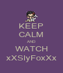 KEEP CALM AND WATCH xXSlyFoxXx - Personalised Poster A4 size