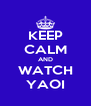 KEEP CALM AND WATCH YAOI - Personalised Poster A4 size