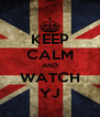 KEEP CALM AND WATCH YJ - Personalised Poster A4 size