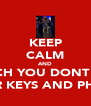 KEEP CALM AND WATCH YOU DONT LOSE YOUR KEYS AND PHONE - Personalised Poster A4 size