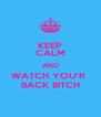 KEEP CALM AND WATCH YOU'R  BACK BITCH - Personalised Poster A4 size