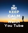 KEEP CALM AND Watch You Tube - Personalised Poster A4 size