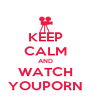 KEEP CALM AND WATCH YOUPORN - Personalised Poster A4 size