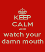 KEEP CALM AND watch your damn mouth - Personalised Poster A4 size