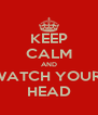 KEEP CALM AND WATCH YOUR  HEAD - Personalised Poster A4 size