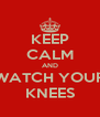 KEEP CALM AND WATCH YOUR KNEES - Personalised Poster A4 size