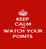 KEEP CALM AND WATCH YOUR POINTS - Personalised Poster A4 size