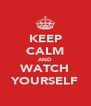 KEEP CALM AND WATCH YOURSELF - Personalised Poster A4 size