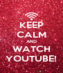 KEEP CALM AND WATCH YOUTUBE! - Personalised Poster A4 size