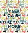 KEEP CALM AND WATCH YOUTUBE MORE - Personalised Poster A4 size