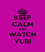 KEEP CALM AND WATCH YURI - Personalised Poster A4 size
