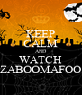 KEEP CALM AND WATCH ZABOOMAFOO - Personalised Poster A4 size