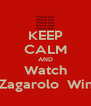 KEEP CALM AND Watch   Zagarolo  Wins - Personalised Poster A4 size