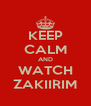 KEEP CALM AND WATCH ZAKIIRIM - Personalised Poster A4 size