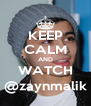 KEEP CALM AND WATCH @zaynmalik - Personalised Poster A4 size