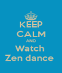 KEEP CALM AND Watch  Zen dance  - Personalised Poster A4 size