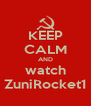 KEEP CALM AND watch ZuniRocket1 - Personalised Poster A4 size