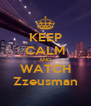KEEP CALM AND WATCH Zzeusman - Personalised Poster A4 size