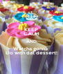 KEEP CALM AND Watcha gonna  Do with dat dessert! - Personalised Poster A4 size