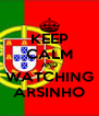 KEEP CALM AND WATCHING ARSINHO - Personalised Poster A4 size
