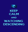 KEEP CALM AND WATCHING  DESCENDING - Personalised Poster A4 size