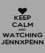 KEEP CALM AND  WATCHING JENNXPENN - Personalised Poster A4 size