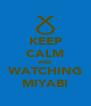KEEP CALM AND WATCHING MIYABI - Personalised Poster A4 size