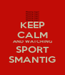 KEEP CALM AND WATCHING SPORT SMANTIG - Personalised Poster A4 size