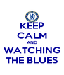 KEEP CALM AND WATCHING THE BLUES - Personalised Poster A4 size