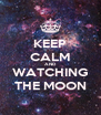 KEEP CALM AND WATCHING THE MOON - Personalised Poster A4 size