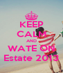KEEP CALM AND WATE ON Estate 2013 - Personalised Poster A4 size