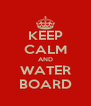 KEEP CALM AND WATER BOARD - Personalised Poster A4 size