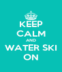 KEEP CALM AND WATER SKI ON - Personalised Poster A4 size