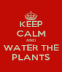 KEEP CALM AND WATER THE PLANTS - Personalised Poster A4 size
