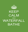 KEEP CALM AND WATERFALL BATHE - Personalised Poster A4 size
