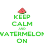 KEEP CALM AND WATERMELON ON - Personalised Poster A4 size