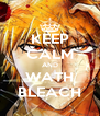 KEEP CALM AND WATH BLEACH - Personalised Poster A4 size