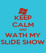 KEEP CALM AND WATH MY SLIDE SHOW - Personalised Poster A4 size