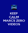 KEEP CALM AND WATH TO MARCS ZERO VIDEOS - Personalised Poster A4 size