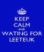 KEEP CALM AND WATING FOR LEETEUK - Personalised Poster A4 size