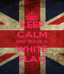 KEEP CALM AND WAVE A WHITE FLAG - Personalised Poster A4 size