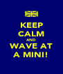 KEEP CALM AND WAVE AT A MINI! - Personalised Poster A4 size