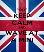 KEEP CALM AND WAVE AT A MINI - Personalised Poster A4 size