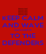 KEEP CALM AND WAVE GOODBYE TO THE DEFENDERS - Personalised Poster A4 size