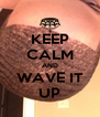 KEEP CALM AND WAVE IT UP - Personalised Poster A4 size