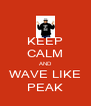 KEEP CALM AND WAVE LIKE PEAK - Personalised Poster A4 size